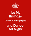 It's My Birthday Drink Champagne and Dance  All Night - Personalised Poster large