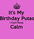 It's My  Birthday Putas I Can't Keep  Calm   - Personalised Poster small