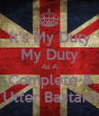 It's My Duty My Duty As A Complete & Utter Bastard - Personalised Poster large