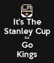 It's The Stanley Cup So Go Kings - Personalised Poster large