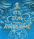 ITS FUN BEING AWESOME  - Personalised Poster large