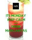 ITS MONDAY KEEP CALM AND DRINK MARGARITAS - Personalised Poster large