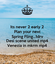 Its never 2 early 2  Plan your next  Spring Fling...1drv Desi scene united mp4 Venezia in mkrm mp4  - Personalised Poster large