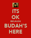 ITS OK BECAUSE BUDAH'S HERE - Personalised Poster large