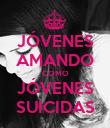 JÓVENES AMANDO COMO JÓVENES SUICIDAS - Personalised Poster large