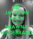 JACKSON KOCH LOVES SHAWNA HILDEBRAND - Personalised Poster large