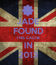 JADE FOUND THIS CACHE IN 2013 - Personalised Poster large