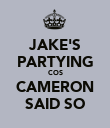 JAKE'S PARTYING COS CAMERON SAID SO - Personalised Poster large