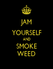 JAM YOURSELF AND SMOKE WEED - Personalised Poster large