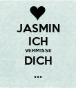 JASMIN ICH VERMISSE DICH ... - Personalised Poster large
