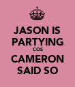 JASON IS PARTYING COS CAMERON SAID SO - Personalised Poster large
