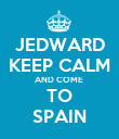 JEDWARD KEEP CALM AND COME  TO SPAIN - Personalised Poster large