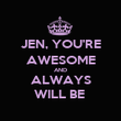 JEN, YOU'RE AWESOME AND ALWAYS WILL BE  - Personalised Poster large