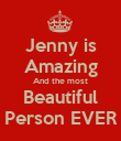 Jenny is Amazing And the most Beautiful Person EVER - Personalised Poster large