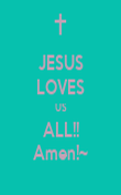 JESUS LOVES US ALL!! Amen!~ - Personalised Poster large