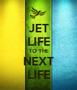 JET LIFE TO THE NEXT LIFE - Personalised Poster large