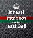 jit rassi  mtabéss rawa7ét  rassi 3ali   - Personalised Poster large