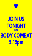 JOIN US TONIGHT FOR BODY COMBAT 5.15pm - Personalised Poster large