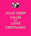 JOJO KEEP CALM AND LOVE CRISTIANO - Personalised Poster large