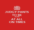 JUDGY PANTS TO BE WORN AT ALL ON TIMES - Personalised Poster large