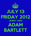 JULY 13 FRIDAY 2012 JENNY AND ADAM BARTLETT - Personalised Poster large