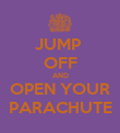 JUMP  OFF AND OPEN YOUR PARACHUTE - Personalised Poster large