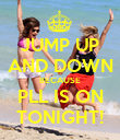 JUMP UP AND DOWN BECAUSE PLL IS ON TONIGHT! - Personalised Poster large