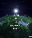 JUST A  NORMAL DAY - Personalised Poster large