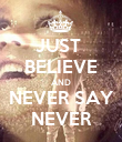 JUST  BELIEVE AND NEVER SAY NEVER - Personalised Poster large
