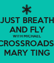 JUST BREATH AND FLY WITH MICHAEL CROSSROADS  MARY TING - Personalised Poster large