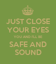 JUST CLOSE YOUR EYES YOU AND I'LL BE SAFE AND SOUND - Personalised Poster large