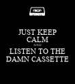 JUST KEEP CALM AND LISTEN TO THE DAMN CASSETTE - Personalised Poster small