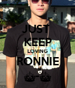 JUST  KEEP LOVING RONNIE ^-^ - Personalised Poster large