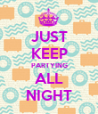 JUST KEEP PARTYING ALL NIGHT - Personalised Poster large