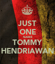 JUST ONE NAME TOMMY HENDRIAWAN - Personalised Poster large