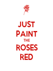 JUST PAINT THE ROSES RED - Personalised Poster large
