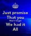 Just promise That you Won't forget We had it All - Personalised Poster large