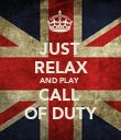 JUST RELAX AND PLAY  CALL  OF DUTY - Personalised Poster large