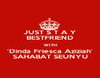 JUST S T A Y BESTFRIEND WITH 'Dinda Friesca Aziziah' SAHABAT SEUNYU - Personalised Poster large