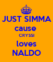 JUST SIMMA cause  CRYSSI loves NALDO - Personalised Poster large