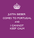 JUSTIN BIEBER COMES TO PORTUGAL AND I CANNOT KEEP CALM - Personalised Poster large