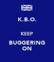 K.B.O.  KEEP BUGGERING ON - Personalised Poster large