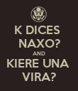 K DICES  NAXO? AND KIERE UNA  VIRA? - Personalised Poster large