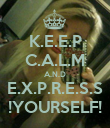 K.E.E.P C.A.L.M A.N.D E.X.P.R.E.S.S !YOURSELF! - Personalised Poster large