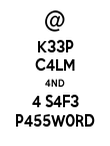 K33P C4LM 4ND 4 S4F3 P455W0RD - Personalised Poster large