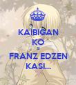 KAIBIGAN KO SI FRANZ EDZEN KASI... - Personalised Poster large