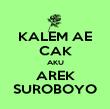 KALEM AE CAK AKU AREK SUROBOYO - Personalised Poster large