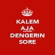 KALEM AJA SAMBIL DENGERIN SORE - Personalised Poster large
