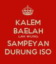 KALEM BAELAH LAH WONG SAMPEYAN DURUNG ISO - Personalised Poster large