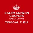 KALEM MAWON GOONERS RASAH DIPIKIR TINGGAL TURU  - Personalised Poster large